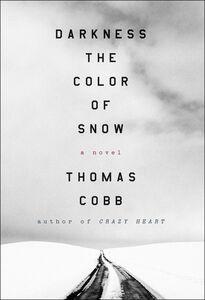 Foto Cover di Darkness the Color of Snow, Ebook inglese di Thomas Cobb, edito da HarperCollins