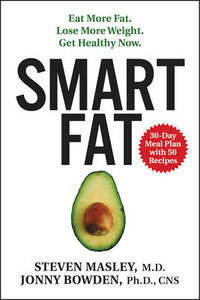 Smart Fat: Eat More Fat. Lose More Weight. Get Healthy Now. - Steven Masley,Jonny Bowden - cover