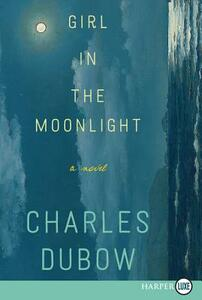 Girl in the Moonlight: A Novel [Large Print] - Charles Dubow - cover