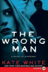The Wrong Man: A Novel of Suspense - Kate White - cover