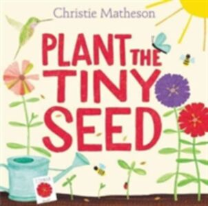Libro in inglese Plant the Tiny Seed  - Christie Matheson