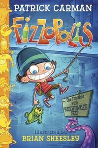 Fizzopolis: The Trouble with Fuzzwonker Fizz - Patrick Carman - cover