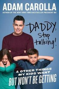 Daddy, Stop Talking!: And Other Things My Kids Want But Won't Be Getting - Adam Carolla - cover