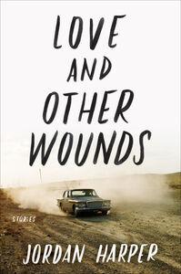 Foto Cover di Love and Other Wounds, Ebook inglese di Jordan Harper, edito da HarperCollins