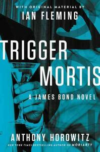 Trigger Mortis: With Original Material by Ian Fleming - Anthony Horowitz - cover