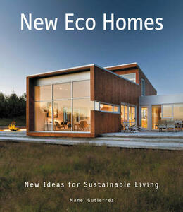 New Eco Homes: New Ideas for Sustainable Living - Manel Gutierrez - cover