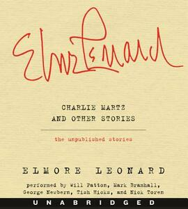 Charlie Martz and Other Stories: The Unpublished Stories - Elmore Leonard - cover