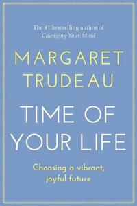 The Time of Your Life: Choosing A Vibrant Joyful Future - Margaret Trudeau - cover