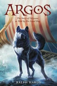 Argos: The Story of Odysseus as Told by His Loyal Dog - Ralph Hardy - cover