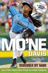 Mo'ne Davis: Remember My Name: My Story from First Pitch to Game Changer - Mo'ne Davis - cover