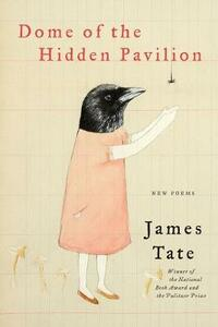 Dome of the Hidden Pavilion: New Poems - James Tate - cover