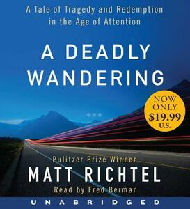 A Deadly Wandering Unabridged CD: A Tale of Tragedy and Redemption In the Age of Attention 11/750 - Matt Richtel - cover