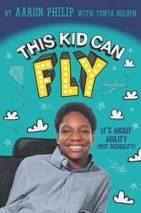 This Kid Can Fly: It's About Ability (NOT Disability) - Aaron Philip - cover