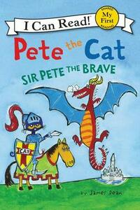 Pete The Cat: Sir Pete The Brave - James Dean - cover