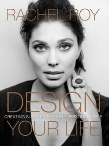 Design Your Life: Creating Success Through Personal Style - Rachel Roy - cover