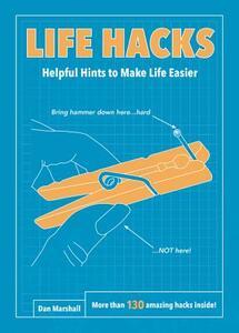 Life Hacks: Helpful Hints to Make Life Easier - Dan Marshall - cover