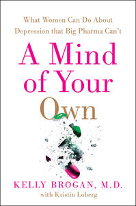 Foto Cover di A Mind of Your Own, Ebook inglese di Kelly Brogan, M.D.,Kristin Loberg, edito da HarperCollins