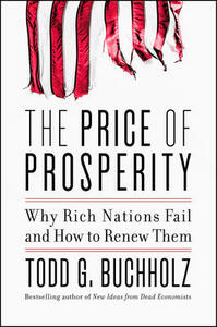 The Price of Prosperity: Why Rich Nations Fail and How to Renew Them - Todd G. Buchholz - cover