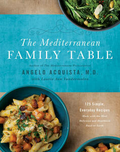 The Mediterranean Family Table: 125 Simple, Everyday Recipes Made with the Most Delicious and Healthiest Food on Earth - Angelo Acquista,Laurie Anne Vandermolen - cover