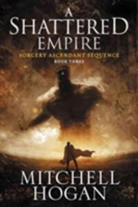 A Shattered Empire: Book Three of the Sorcery Ascendant Sequence - Mitchell Hogan - cover