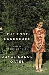 The Lost Landscape: A Writer's Coming of Age - Joyce Carol Oates - cover