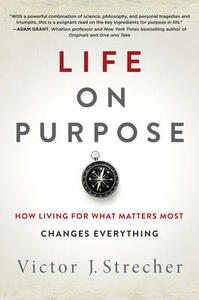 Life on Purpose: How Living for What Matters Most Changes Everything - Victor J. Strecher - cover