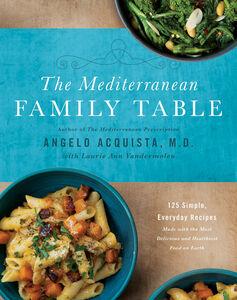 Foto Cover di The Mediterranean Family Table, Ebook inglese di Angelo Acquista, M.D.,Laurie Anne Vandermolen, edito da HarperCollins