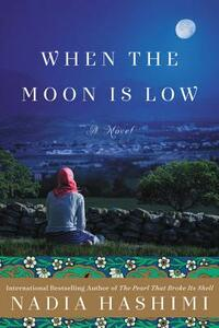 When the Moon Is Low: A Novel - Nadia Hashimi - cover