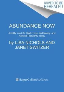 Abundance Now: Amplify Your Life & Achieve Prosperity Today - Lisa Nichols,Janet Switzer - cover