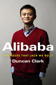 Alibaba: The House That Jack Ma Built - Duncan Clark - cover