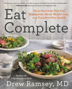 Eat Complete: The 21 Nutrients That Fuel Brainpower, Boost Weight Loss, and Transform Your Health - Drew Ramsey - cover