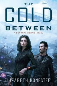 The Cold Between: A Central Corps Novel - Elizabeth Bonesteel - cover