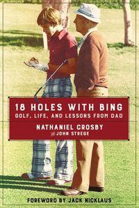 Foto Cover di 18 Holes with Bing, Ebook inglese di Nathaniel Crosby,John Strege, edito da HarperCollins