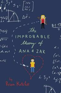 The Improbable Theory of Ana and Zak - Brian Katcher - cover