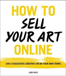 Foto Cover di How to Sell Your Art Online, Ebook inglese di Cory Huff, edito da HarperCollins