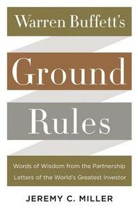 Warren Buffett's Ground Rules: Words of Wisdom from the Partnership Letters of the World's Greatest Investor - Jeremy C Miller - cover