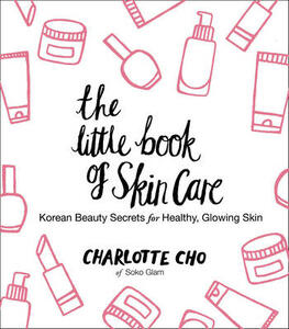 The Little Book of Skin Care: Korean Beauty Secrets for Healthy, Glowing Skin - Charlotte Cho - cover