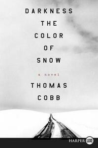 Darkness the Color of Snow LP: A Novel - Thomas Cobb - cover