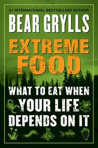 Foto Cover di Extreme Food, Ebook inglese di Bear Grylls, edito da HarperCollins
