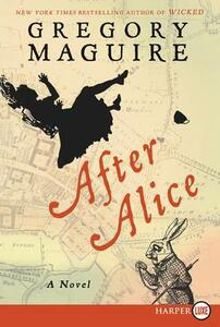 After Alice Large Print: A Novel - Gregory Maguire - cover