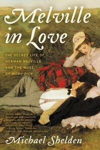 Melville in Love: The Secret Life of Herman Melville and the Muse of Moby-Dick - Michael Shelden - cover