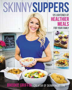 Skinny Suppers: 125 Lightened-Up, Healthier Meals for Your Family - Brooke Griffin - cover