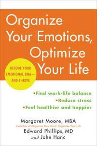 Organize Your Emotions, Optimize Your Life: Decode Your Emotional DNA-and Thrive - Margaret Moore,Edward Phillips,John Hanc - cover