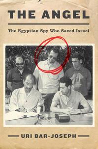 The Angel: The Egyptian Spy Who Saved Israel - Uri Bar-Joseph - cover