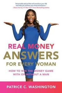 Real Money Answers For Every Woman: How To Win The Money Game With Or Without A Man - Patrice C. Washington - cover