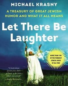 Let There Be Laughter: A Treasury of Great Jewish Humor and What It Means - Michael Krasny - cover