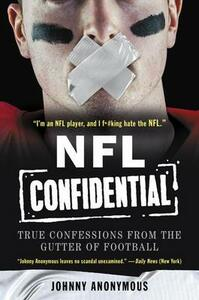 NFL Confidential: True Confessions from the Gutter of Football - Johnny Anonymous - cover