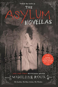The Asylum Novellas: The Scarlets, The Bone Artists, The Warden - Madeleine Roux - cover