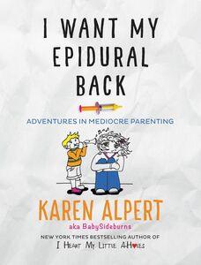 Foto Cover di I Want My Epidural Back, Ebook inglese di Karen Alpert, edito da HarperCollins