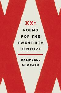 XX: Poems For The Twentieth Century - Campbell McGrath - cover